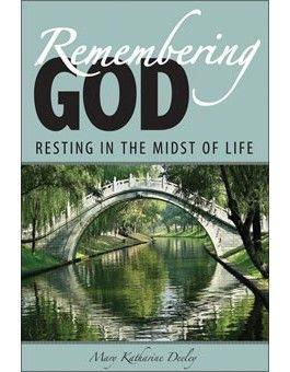 Remembering God: Resting In The Midst Of Life