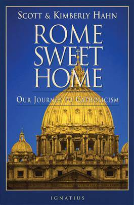 Rome Sweet Home Our Journey to Catholicism