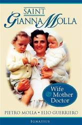 Saint Gianna Molla Wife, Mother, Doctor By: James Monti, Pietro Molla