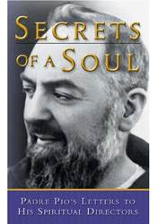 Secrets Of A Soul: Padre Pios Letters to His Spiritual Directors