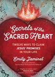 Secrets of the Sacred Heart Twelve Ways to Claim Jesus' Promises in Your Life Author: Emily Jaminet