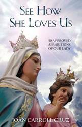 See How She Loves Us: 50 Approved Apparitions of Our Lady/PB