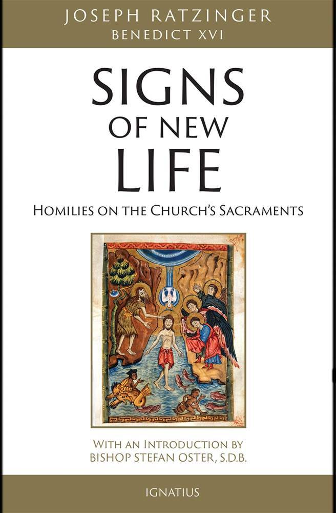Signs of New Life Homilies on the Church's Sacraments By: Cardinal Joseph Ratzinger