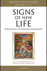 Signs of New Life Homilies on the Churchs Sacraments By: Cardinal Joseph Ratzinger