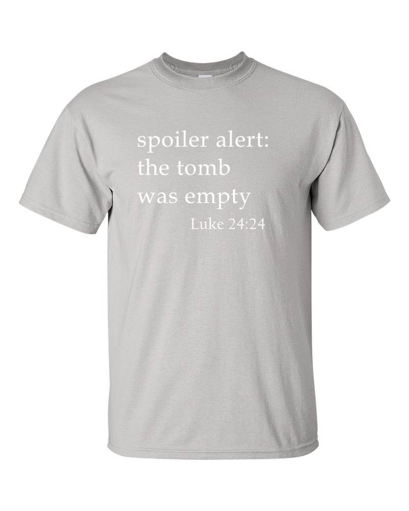 ​Spoiler Alert: The Tomb Was Empty Grey T-Shirt​ SHORT SLEEVE; UNISEX SIZING
