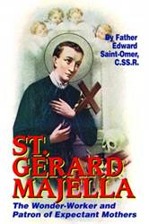 St. Gerard Majella: The Wonder-Worker and Patron of Expectant Mothers Rev. Fr. Edward Saint-Omer, C.SS.R.