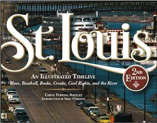 St. Louis: An Illustrated Timeline, 2nd Edition by Carol Shepley