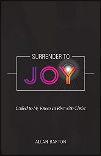 Surrender to Joy: Called to My Knees to Rise with Christ