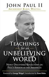 Teachings for an Unbelieving World Newly Discovered Reflections on Paul's Sermon at the Areopagus  by Saint John Paul II