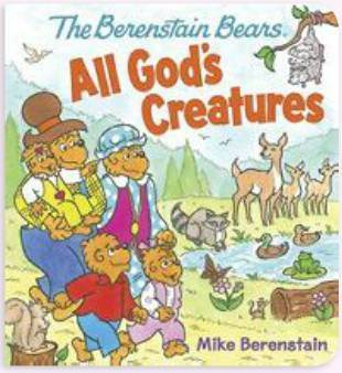 The Berenstain Bears' All God's Creatures