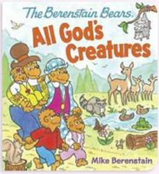 The Berenstain Bears All Gods Creatures