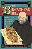 The Breadhead Bible: Father Dominics Favorite Recipes