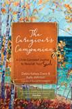 The Caregiver's Companion A Christ-Centered Journal to Nourish Your Soul Author: Debra Kelsey-Davis Author: Kelly Johnson