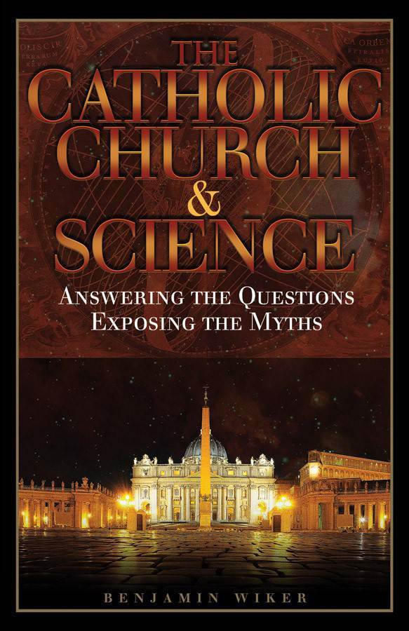 The Catholic Church & Science: Answering the Questions, Exposing the Myths 9780895559104, teacher resourcs, continuing education, Paul VI institute.