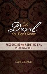 The Devil You Don't Know Recognizing and Resisting Evil in Everyday Life Author: Louis J. Cameli