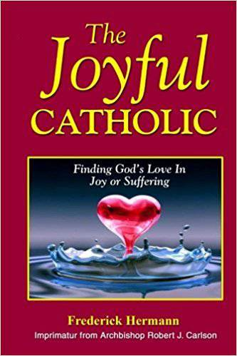 The Joyful Catholic: Finding God's Love In Joy or Suffering