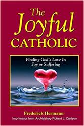The Joyful Catholic: Finding Gods Love In Joy or Suffering