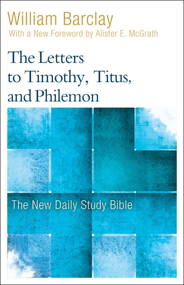 The Letters to Timothy, Titus, and Philemon William Barclay