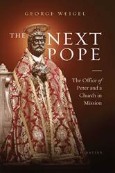 The Next Pope The Office of Peter and a Church in Mission By: George Weigel