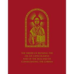 The Order of Blessing the Oil of Catechumens and of the Sick and of Consecrating the Chrism