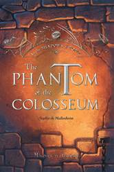 The Phantom of the Colosseum: In the Shadows of Rome - Vol. 1 By: Sophie De Mullenheim