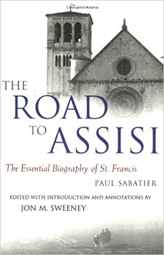 The Road To Assisi: The Essential Biography Of St. Francis