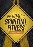The Road to Spiritual Fitness A Five-Step Plan for Men by Danny Abramowicz