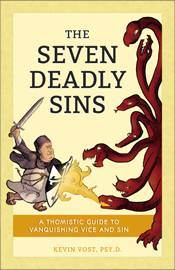 The Seven Deadly Sins: A Thomistic Guide to Vanquishing Vice and Sin