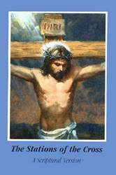 The Stations of The Cross A Scriptural Version