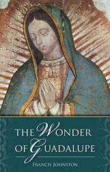 The Wonder of Guadalupe Francis W. Johnston