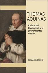 Thomas Aquinas A Historical, Theological, and Environmental Portrait Donald S. Prudlo