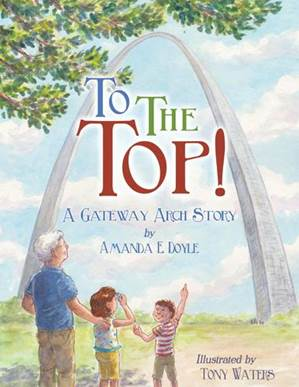 To The Top!: A Gateway Arch Story