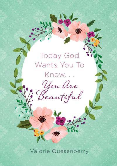 Today God Wants You To Know You Are Beautiful