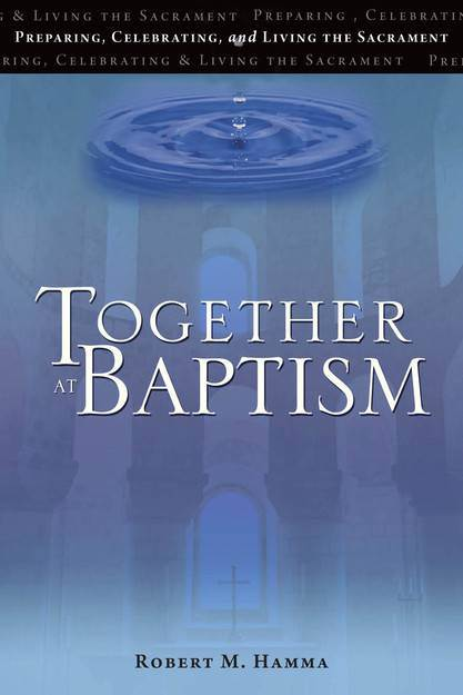 Together at Baptism baptism, sacrametal preparation, godparents guide, baptism planning, resource guide, guide to baptism, 9781594712972,978-1-59-4712-972