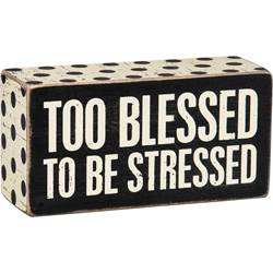Too Blessed To Be Stressed Box Sign