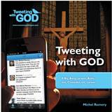 Tweeting with God #Big Bang, prayer, Bible, sex, Crusades, sin, career By: Fr. Michel Remery