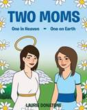 Two Moms: One in Heaven-One on Earth by Laurie Donatone
