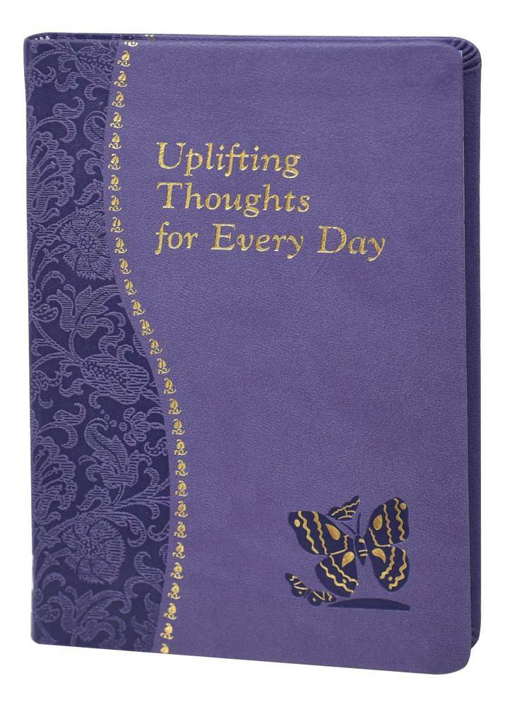 Uplifting Thoughts For Every Day Minute Meditations For Every Day Containing A Scripture Reading, A Reflection, And A Prayer