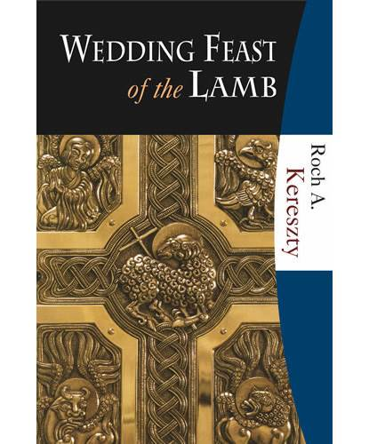 Wedding Feast of the Lamb: Eucharistic Theology from a Biblical, Historical, and Systematic Perspective