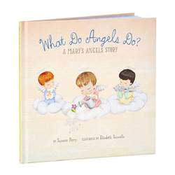 What Do Angels Do? A Marys Angels Story Book