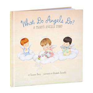 What Do Angels Do? A Mary's Angels Story Book