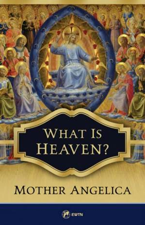 What is Heaven? Paperback Mother Angelica