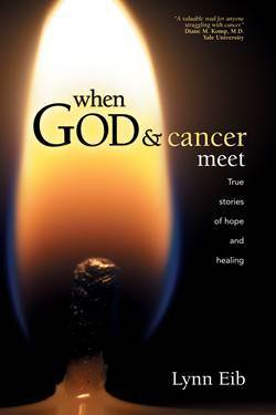 When God & Cancer Meet True Stories of Hope and Healing by Lynn Eib