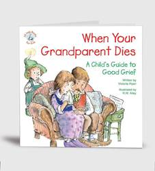When Your Grandparent Dies:A Childs Guide to Good Grief