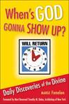 When's God Gonna Show Up? Daily Discoveries Of The Divine