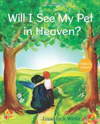 Will I See My Pet In Heaven? dog, dogs, pet, pets, cat, cats, death of dog, death of pet, death of cat, afterlife of pets, dogs in heaven, cats in heaven, fish in heaven, pets in heaven