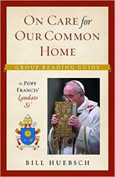 On the Care for the Common Home: Group Reading Guide to Laudato Si