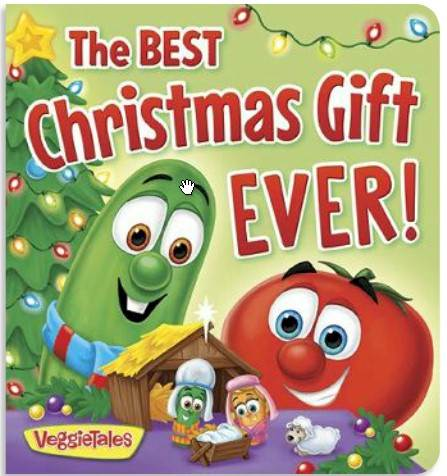 The Best Christmas Gift Ever! A Veggie Tales Book