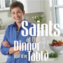 Saints At The Dinner Table Cookbook Saints At The Dinner Table, religious cookbook, 978-0-86716-851-8, Amy Heyd author