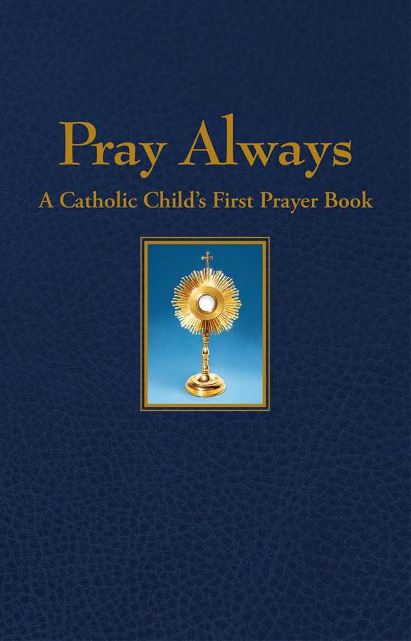 Pray Always: A Catholic Child%27s First Prayer Book  *WHILE SUPPLIES LAST* 9781618906809